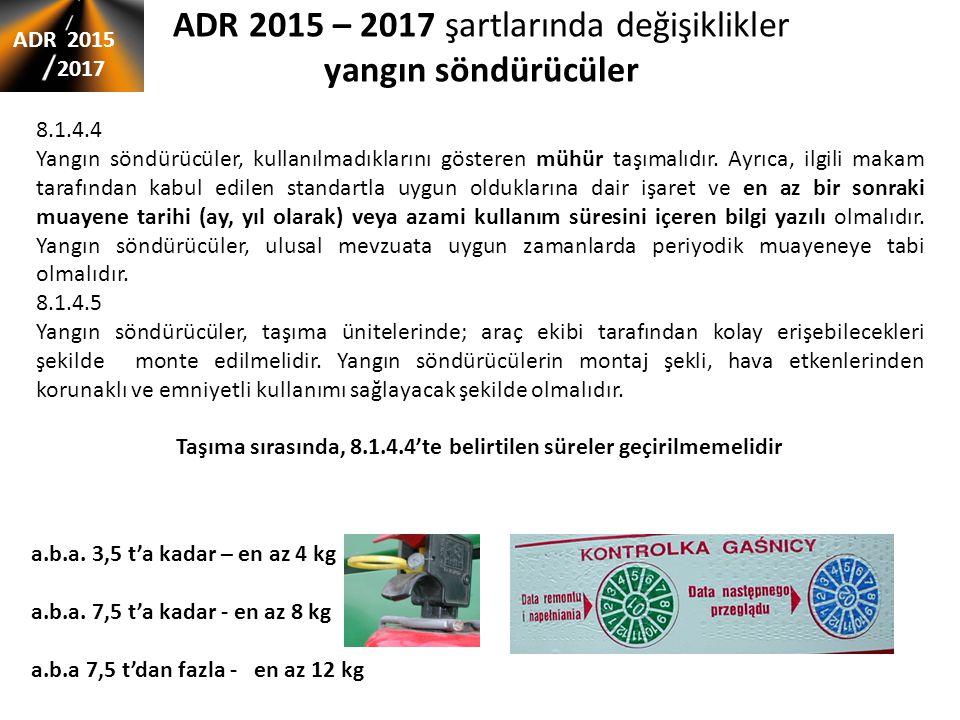 ADR 2015 – 2017 şartlarında değişiklikler yangın söndürücüler ADR 2015 2017 8.1.4.4 Yangın söndürücüler, kullanılmadıklarını gösteren mühür taşımalıdı