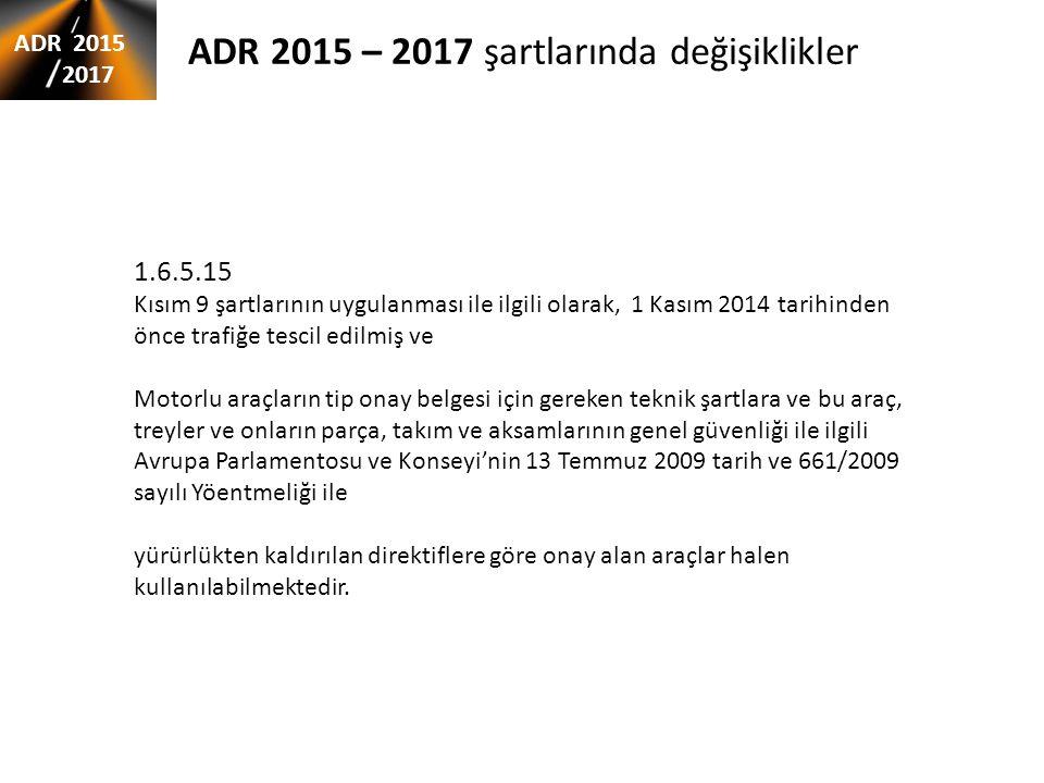 ADR 2015 – 2017 şartlarında değişiklikler ADR 2015 2017 1.6.5.15 Kısım 9 şartlarının uygulanması ile ilgili olarak, 1 Kasım 2014 tarihinden önce trafi
