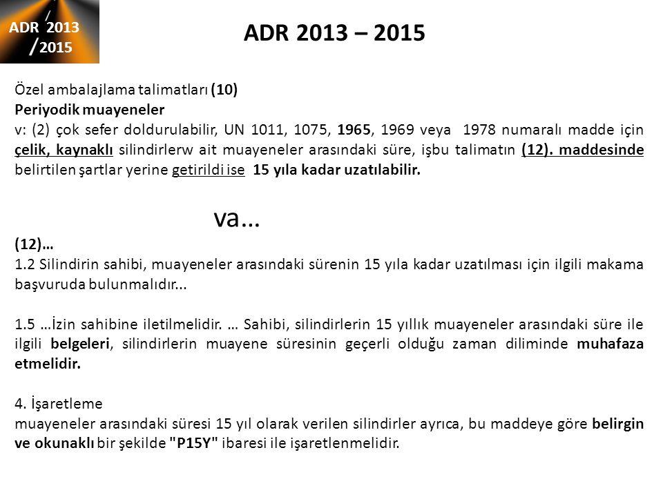 ADR 2013 – 2015 ADR 2013 2015 Özel ambalajlama talimatları (10) Periyodik muayeneler v: (2) çok sefer doldurulabilir, UN 1011, 1075, 1965, 1969 veya 1