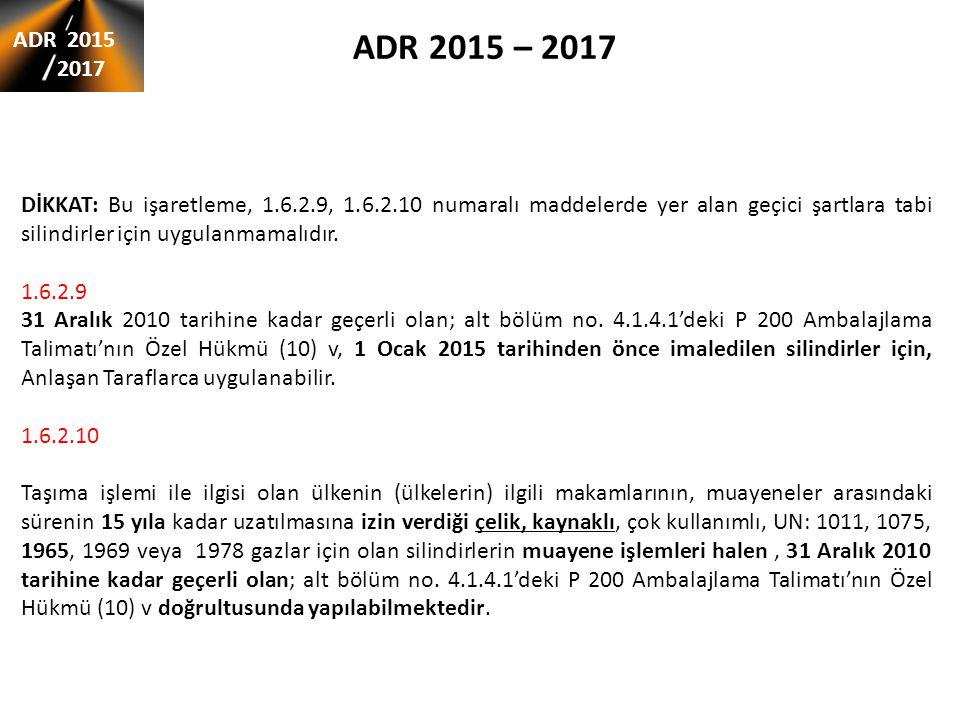 ADR 2015 – 2017 ADR 2015 2017 DİKKAT: Bu işaretleme, 1.6.2.9, 1.6.2.10 numaralı maddelerde yer alan geçici şartlara tabi silindirler için uygulanmamal