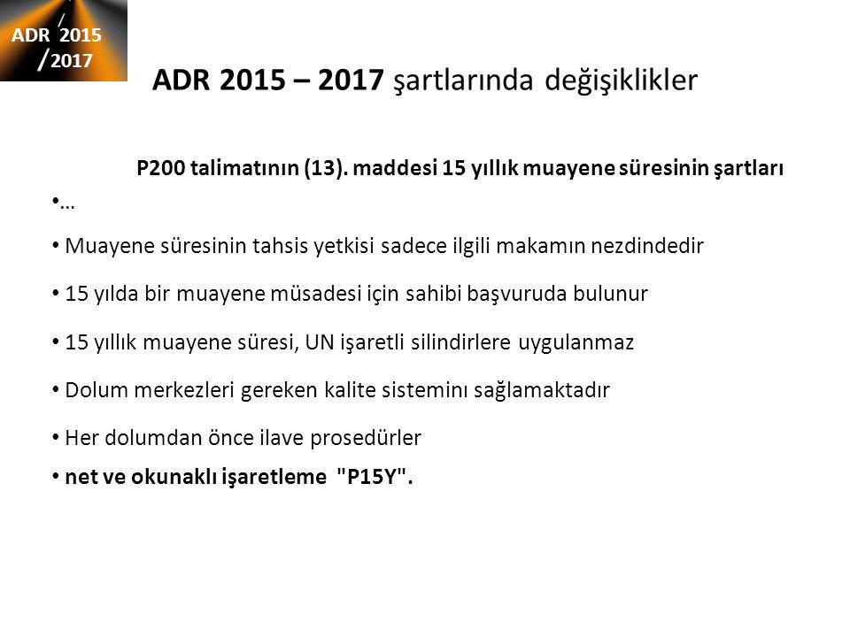 ADR 2015 – 2017 şartlarında değişiklikler P200 talimatının (13). maddesi 15 yıllık muayene süresinin şartları … Muayene süresinin tahsis yetkisi sadec