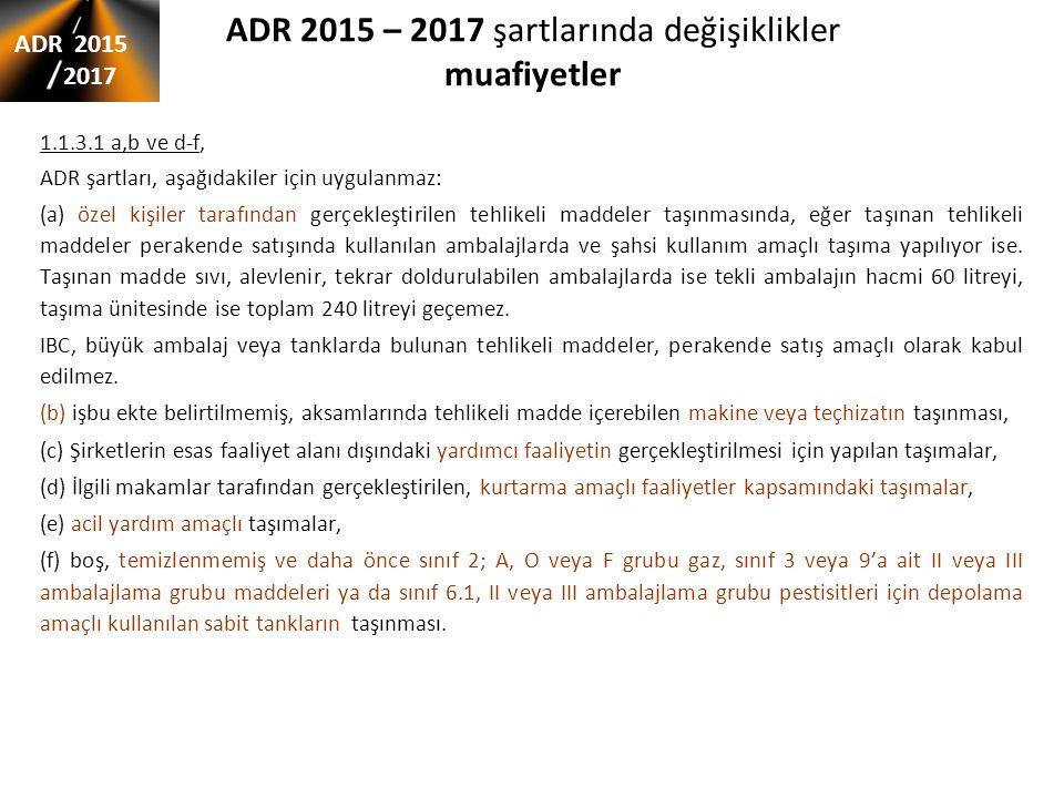 ADR 2015 – 2017 şartlarında değişiklikler muafiyetler 1.1.3.1 a,b ve d-f, ADR şartları, aşağıdakiler için uygulanmaz: (a) özel kişiler tarafından gerç