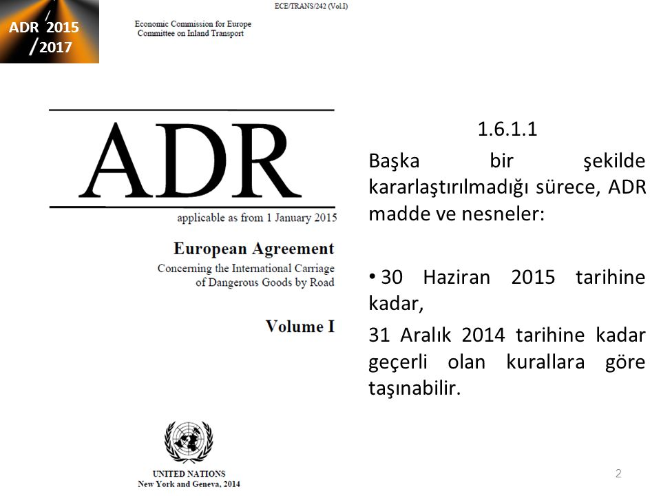 ADR 2015 – 2017 şartlarında değişiklikler muafiyetler 1.1.3.2'den 1.1.3.5'e kadar ADR 2015 2017 1.1.3.2 ADR'de yer alan şartlar, aşağıdakilerin taşınmasında uygulanmaz: (a) araçların depolarında bulunan ve aracın ya da onun teçhizatının (örn.