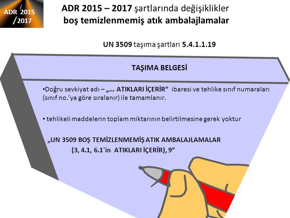ADR 2015 – 2017 şartlarında değişiklikler boş temizlenmemiş atık ambalajlamalar UN 3509 taşıma şartları 5.4.1.1.19 TAŞIMA BELGESİ Doğru sevkiyat adı –