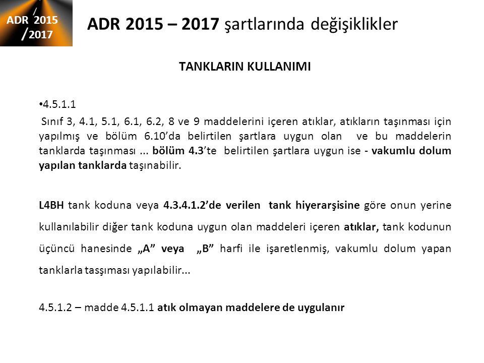 ADR 2015 – 2017 şartlarında değişiklikler TANKLARIN KULLANIMI 4.5.1.1 Sınıf 3, 4.1, 5.1, 6.1, 6.2, 8 ve 9 maddelerini içeren atıklar, atıkların taşınm