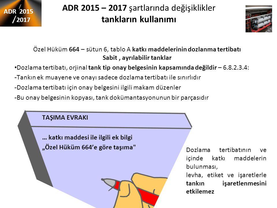 ADR 2015 – 2017 şartlarında değişiklikler tankların kullanımı Özel Hüküm 664 – sütun 6, tablo A katkı maddelerinin dozlanma tertibatı Sabit, ayrılabil