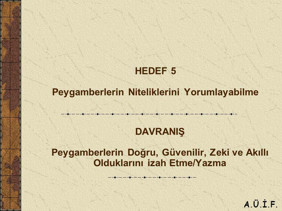 HEDEF 5 Peygamberlerin Niteliklerini Yorumlayabilme DAVRANIŞ Peygamberlerin Doğru, Güvenilir, Zeki ve Akıllı Olduklarını izah Etme/Yazma