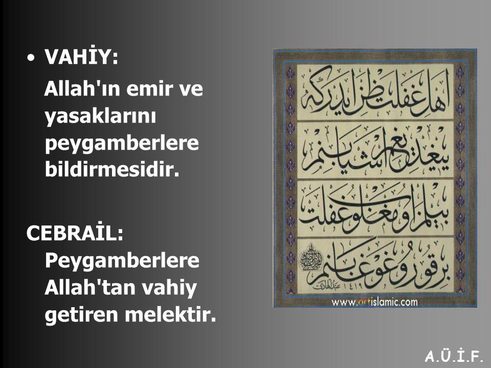VAHİY: Allah ın emir ve yasaklarını peygamberlere bildirmesidir.
