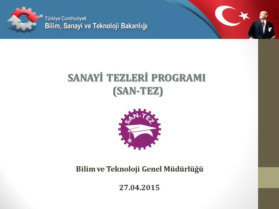SANAYİ TEZLERİ PROGRAMI (SAN-TEZ) Bilim ve Teknoloji Genel Müdürlüğü 27.04.2015
