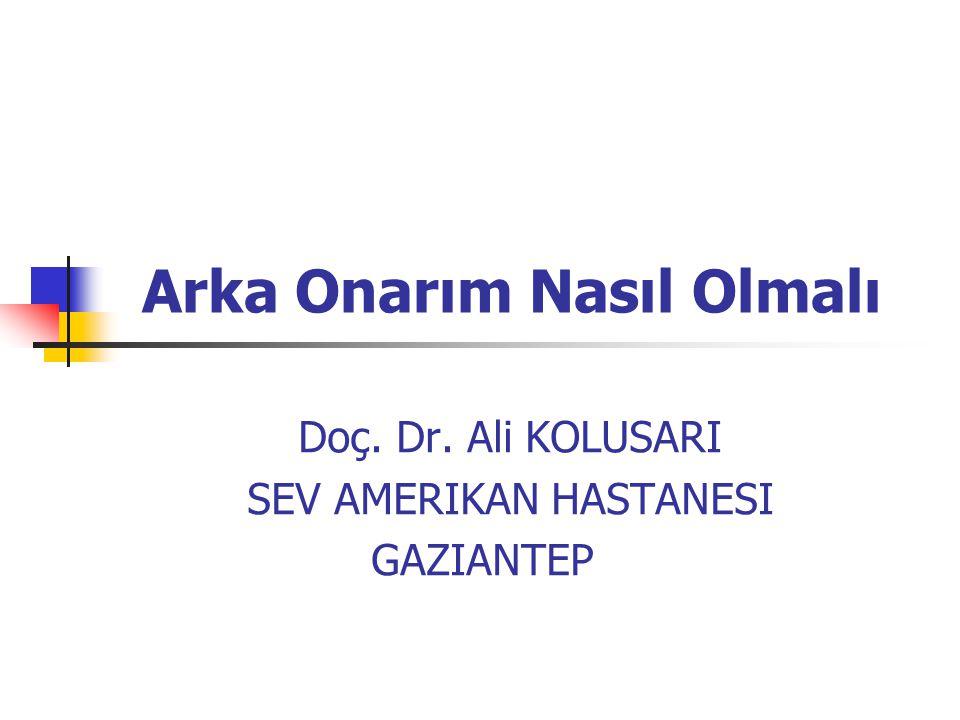 Arka Onarım Nasıl Olmalı Doç. Dr. Ali KOLUSARI SEV AMERIKAN HASTANESI GAZIANTEPAD