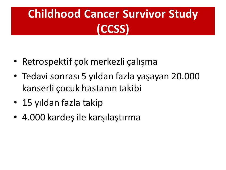 Childhood Cancer Survivor Study (CCSS) Retrospektif çok merkezli çalışma Tedavi sonrası 5 yıldan fazla yaşayan 20.000 kanserli çocuk hastanın takibi 1