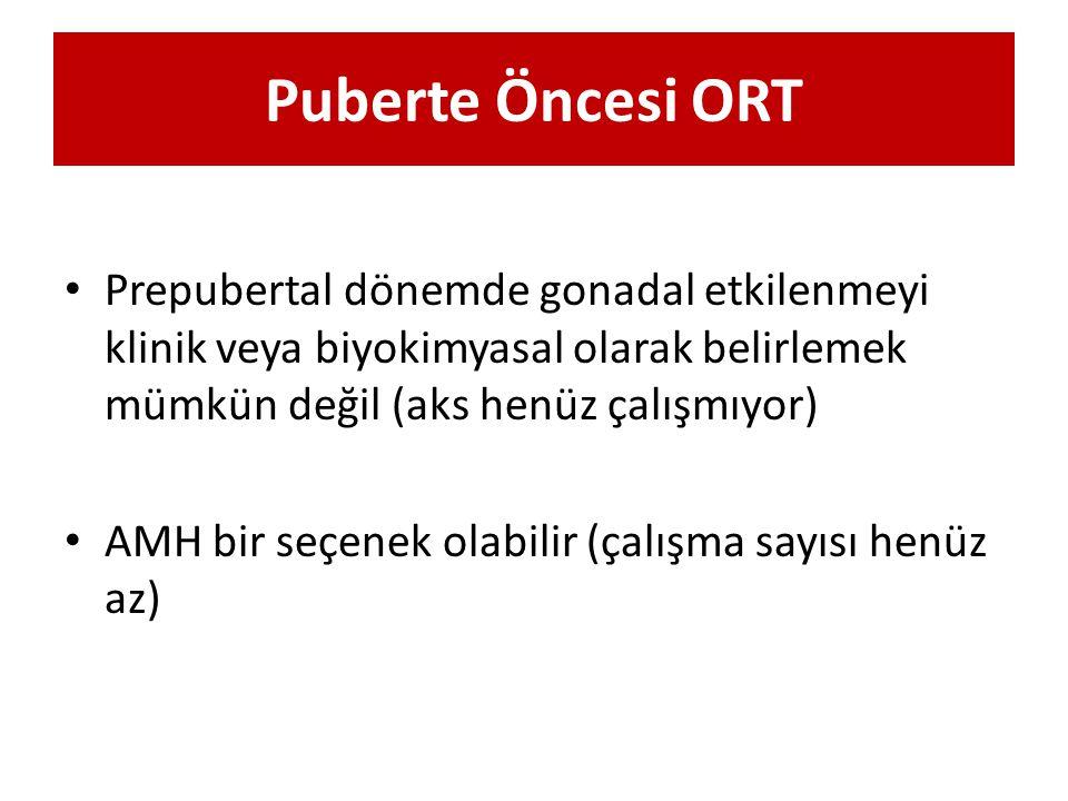Puberte Öncesi ORT Prepubertal dönemde gonadal etkilenmeyi klinik veya biyokimyasal olarak belirlemek mümkün değil (aks henüz çalışmıyor) AMH bir seçe