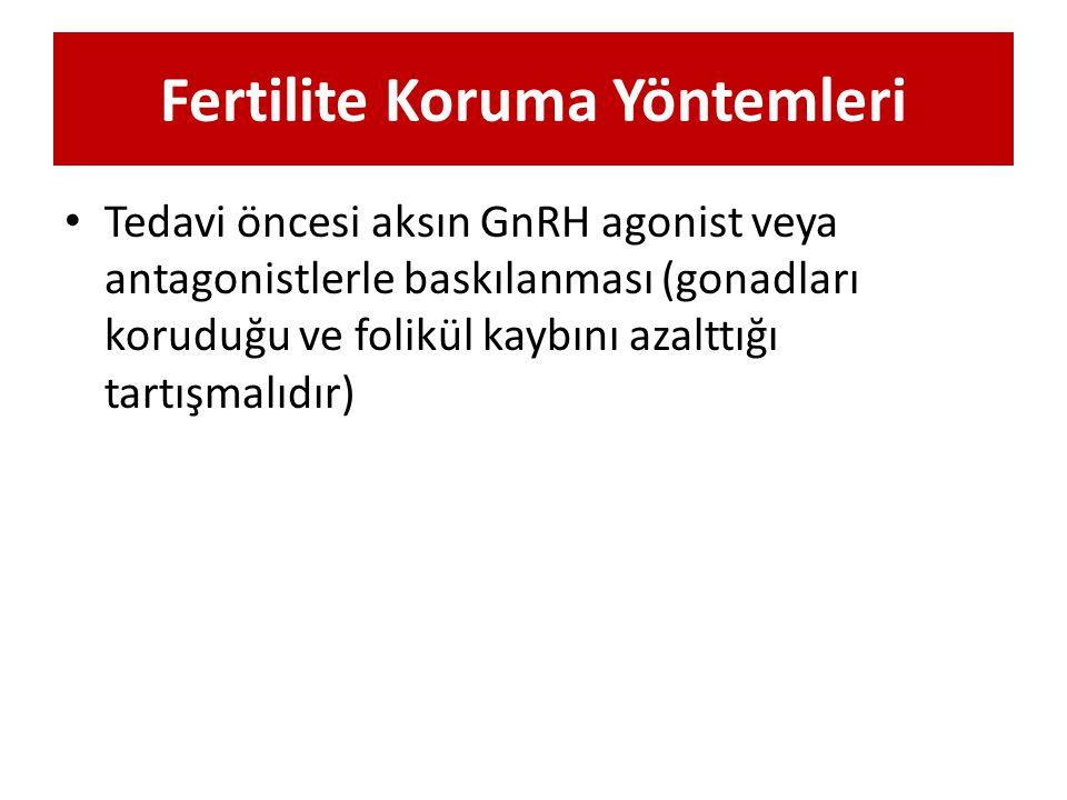 Fertilite Koruma Yöntemleri Tedavi öncesi aksın GnRH agonist veya antagonistlerle baskılanması (gonadları koruduğu ve folikül kaybını azalttığı tartış