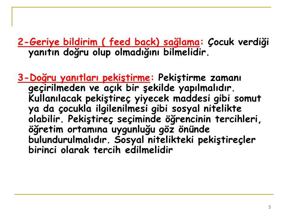5 2-Geriye bildirim ( feed back) sağlama: Çocuk verdiği yanıtın doğru olup olmadığını bilmelidir. 3-Doğru yanıtları pekiştirme: Pekiştirme zamanı geçi