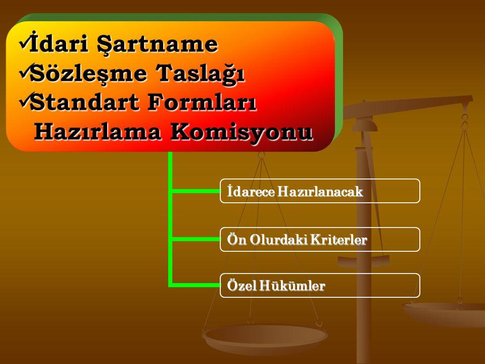 İdari Şartname İdari Şartname Sözleşme Taslağı Sözleşme Taslağı Standart Formları Standart Formları Hazırlama Komisyonu Hazırlama Komisyonu Özel Hükümler Ön Olurdaki Kriterler İdarece Hazırlanacak