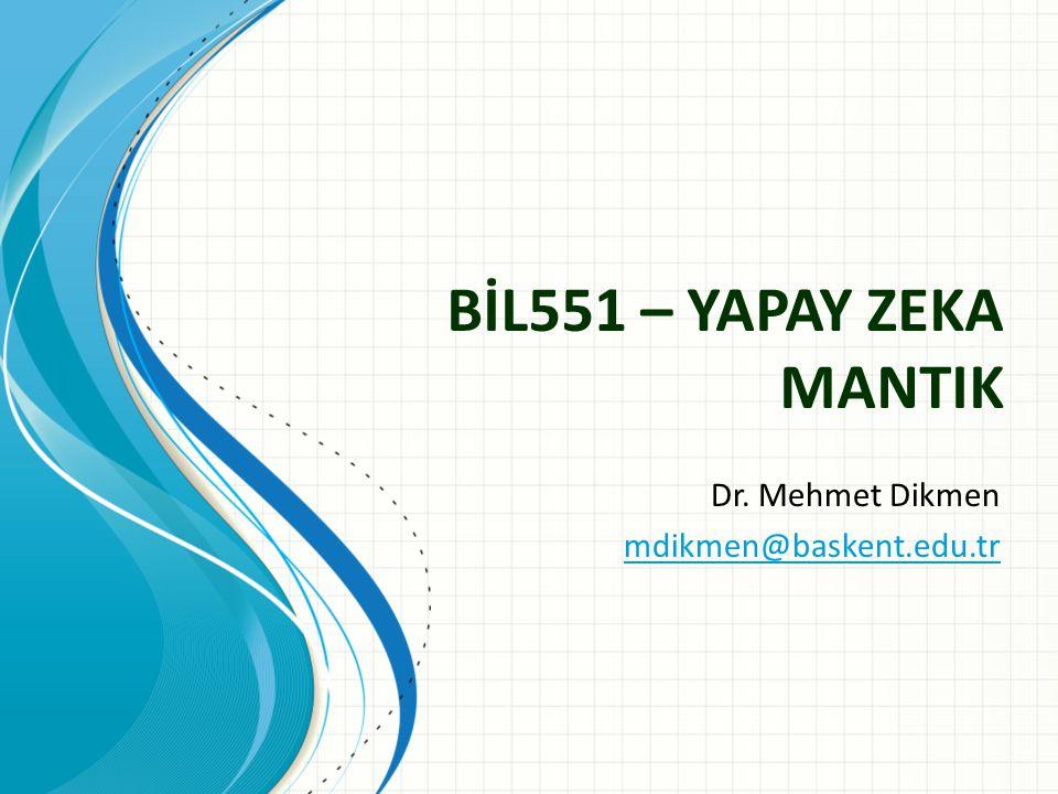 BİL551 – YAPAY ZEKA MANTIK Dr. Mehmet Dikmen mdikmen@baskent.edu.tr