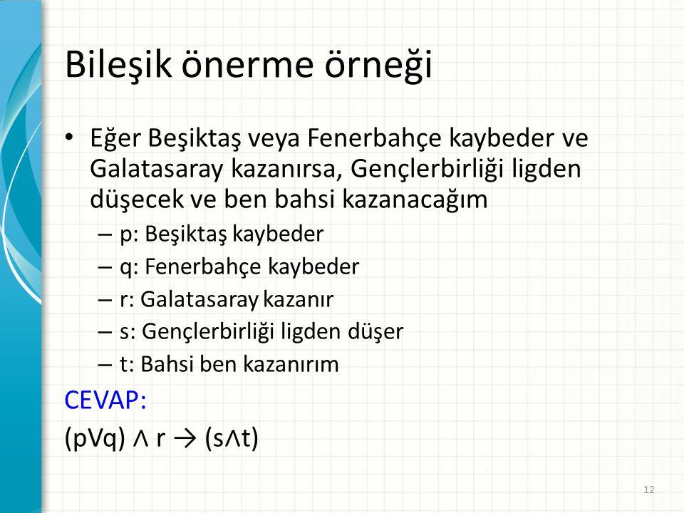 Bileşik önerme örneği Eğer Beşiktaş veya Fenerbahçe kaybeder ve Galatasaray kazanırsa, Gençlerbirliği ligden düşecek ve ben bahsi kazanacağım – p: Beş