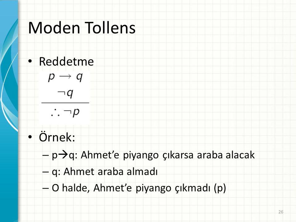 Moden Tollens Reddetme Örnek: – p  q: Ahmet'e piyango çıkarsa araba alacak – q: Ahmet araba almadı – O halde, Ahmet'e piyango çıkmadı (p) 26