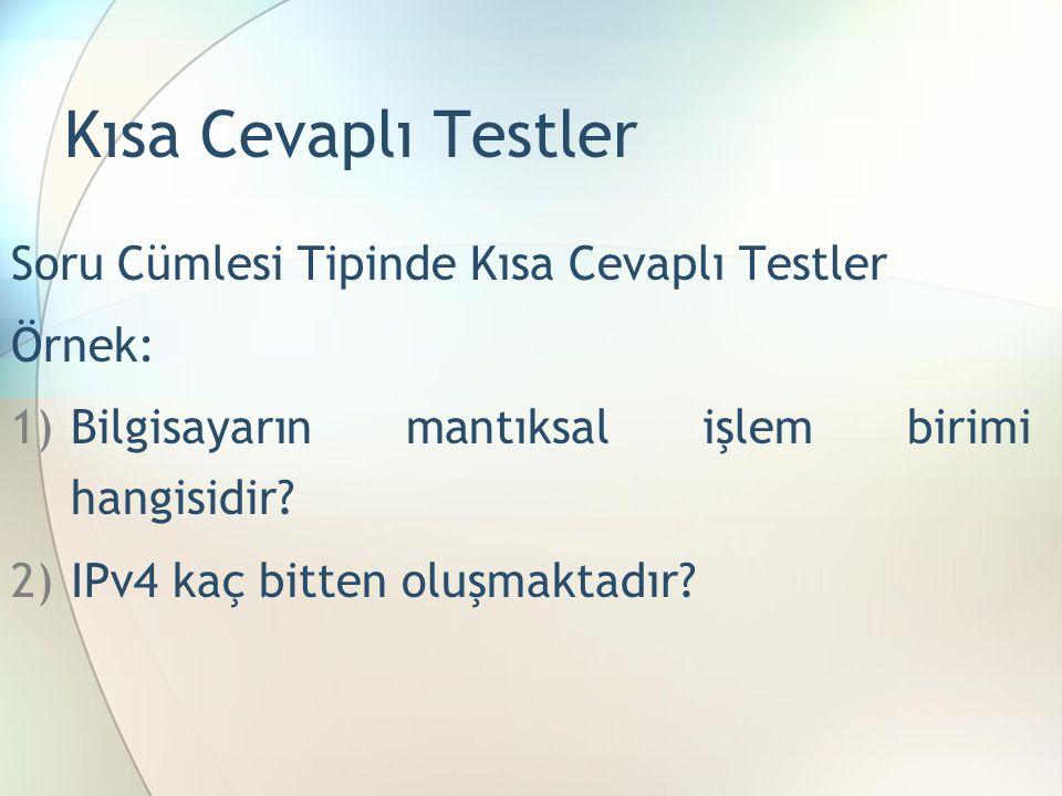 Kısa Cevaplı Testler Soru Cümlesi Tipinde Kısa Cevaplı Testler Örnek: 1)Bilgisayarın mantıksal işlem birimi hangisidir? 2)IPv4 kaç bitten oluşmaktadır