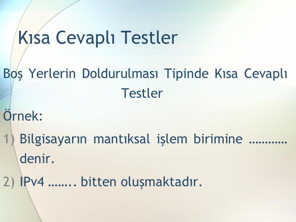 Kısa Cevaplı Testler Boş Yerlerin Doldurulması Tipinde Kısa Cevaplı Testler Örnek: 1)Bilgisayarın mantıksal işlem birimine ………… denir. 2)IPv4 …….. bit