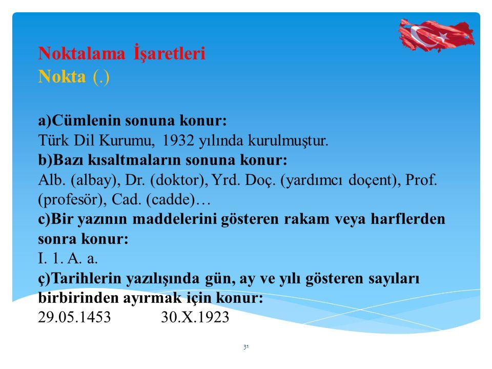 Noktalama İşaretleri Nokta (.) a)Cümlenin sonuna konur: Türk Dil Kurumu, 1932 yılında kurulmuştur.