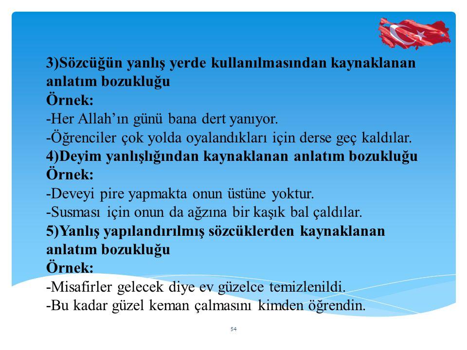 3)Sözcüğün yanlış yerde kullanılmasından kaynaklanan anlatım bozukluğu Örnek: -Her Allah'ın günü bana dert yanıyor.