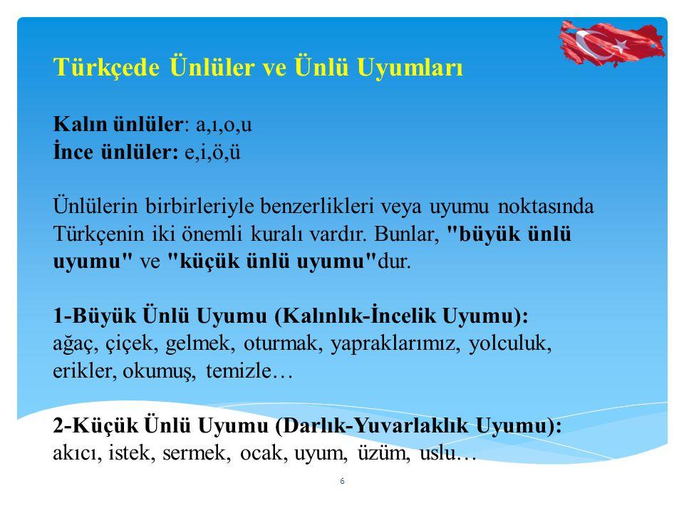 Türkçede Ünlüler ve Ünlü Uyumları Kalın ünlüler: a,ı,o,u İnce ünlüler: e,i,ö,ü Ünlülerin birbirleriyle benzerlikleri veya uyumu noktasında Türkçenin iki önemli kuralı vardır.