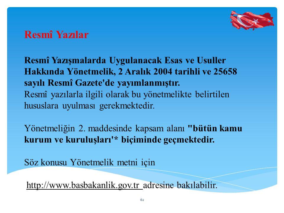 Resmî Yazılar Resmî Yazışmalarda Uygulanacak Esas ve Usuller Hakkında Yönetmelik, 2 Aralık 2004 tarihli ve 25658 sayılı Resmî Gazete de yayımlanmıştır.