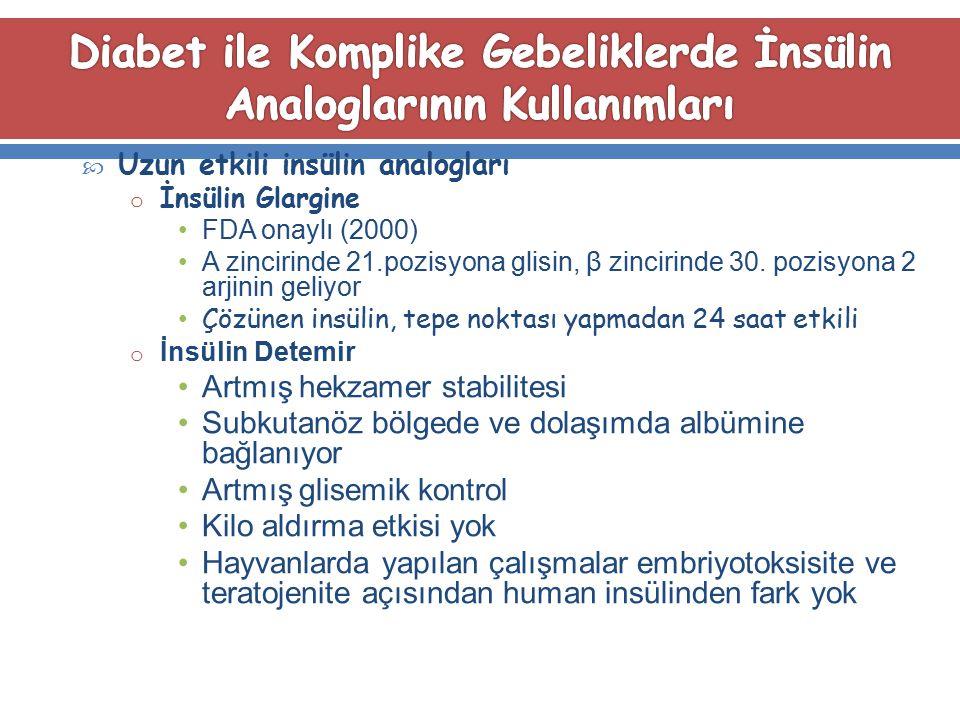  Uzun etkili insülin analogları o İnsülin Glargine FDA onaylı (2000) Α zincirinde 21.pozisyona glisin, β zincirinde 30. pozisyona 2 arjinin geliyor Ç