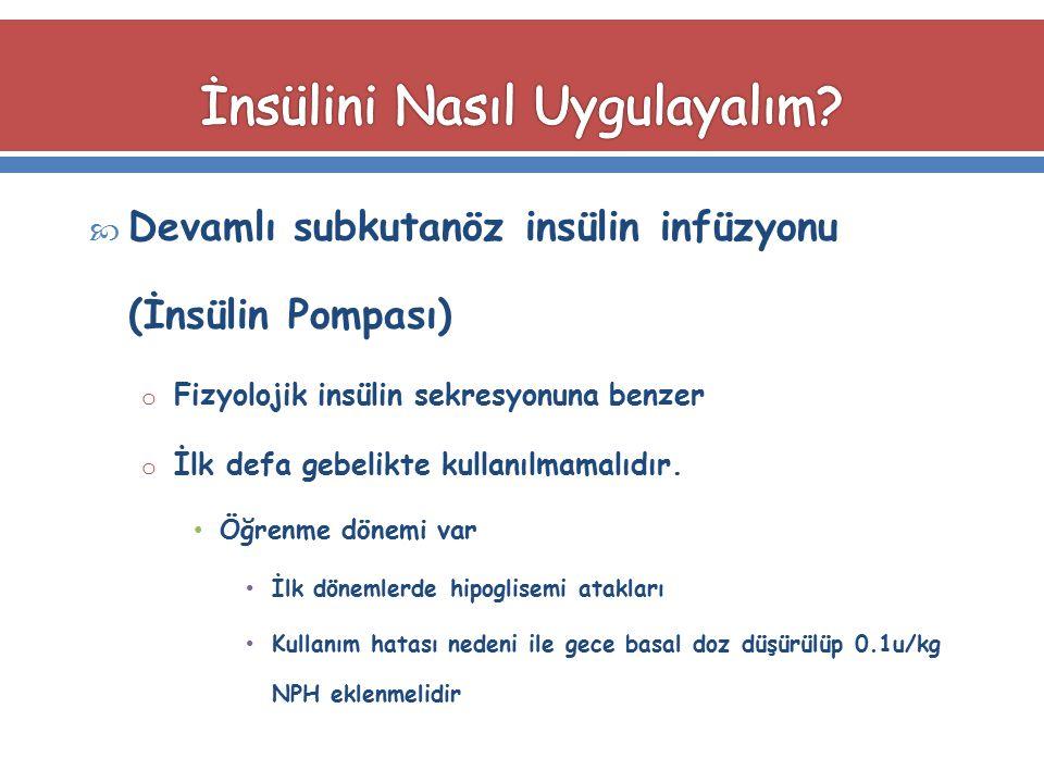  Devamlı subkutanöz insülin infüzyonu (İnsülin Pompası) o Fizyolojik insülin sekresyonuna benzer o İlk defa gebelikte kullanılmamalıdır. Öğrenme döne