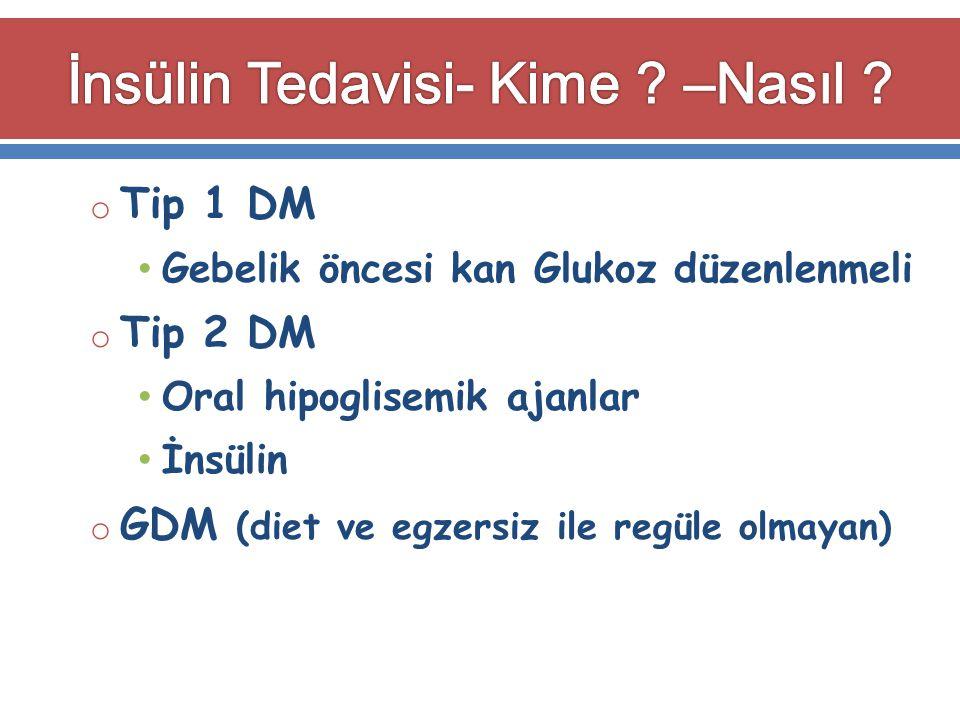 o Tip 1 DM Gebelik öncesi kan Glukoz düzenlenmeli o Tip 2 DM Oral hipoglisemik ajanlar İnsülin o GDM (diet ve egzersiz ile regüle olmayan)