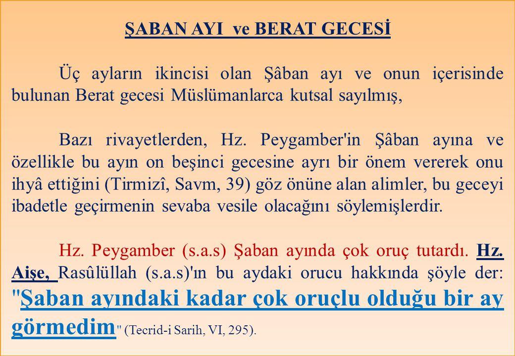 ŞABAN AYI ve BERAT GECESİ Üç ayların ikincisi olan Şâban ayı ve onun içerisinde bulunan Berat gecesi Müslümanlarca kutsal sayılmış, Bazı rivayetlerden