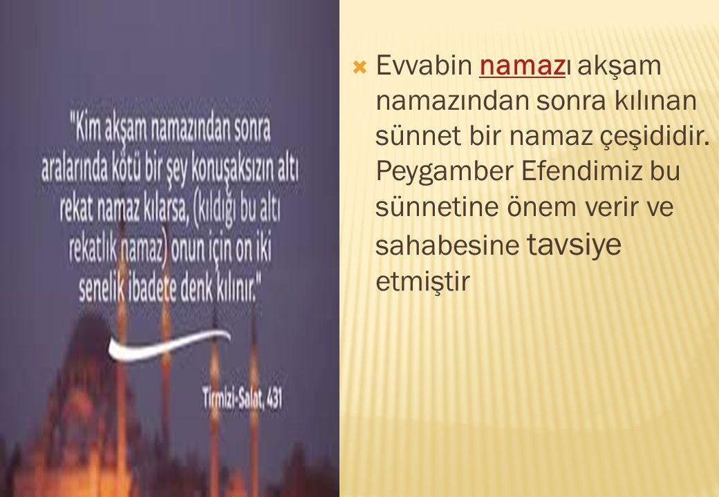  Evvabin namazı akşam namazından sonra kılınan sünnet bir namaz çeşididir. Peygamber Efendimiz bu sünnetine önem verir ve sahabesine tavsiye etmiştir