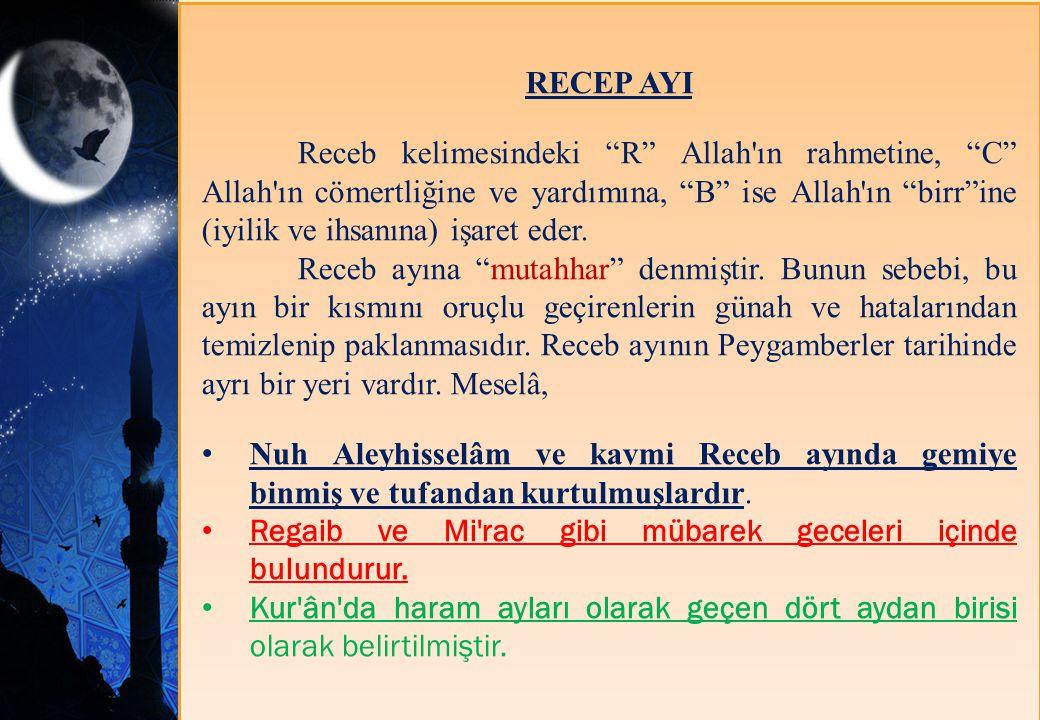 """RECEP AYI Receb kelimesindeki """"R"""" Allah'ın rahmetine, """"C"""" Allah'ın cömertliğine ve yardımına, """"B"""" ise Allah'ın """"birr""""ine (iyilik ve ihsanına) işaret e"""