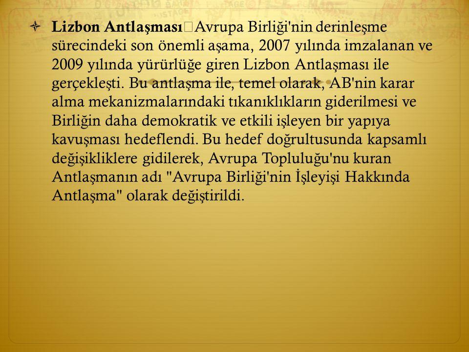  Lizbon Antla ş ması Avrupa Birli ğ i'nin derinle ş me sürecindeki son önemli a ş ama, 2007 yılında imzalanan ve 2009 yılında yürürlü ğ e giren Lizbo