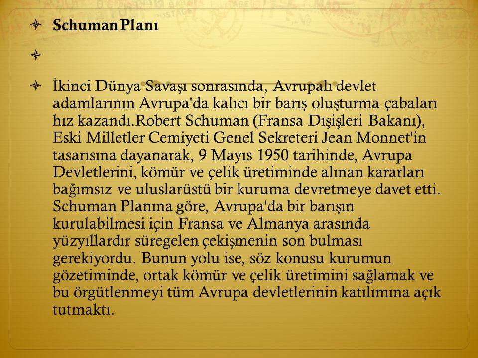  Schuman Planı   İ kinci Dünya Sava ş ı sonrasında, Avrupalı devlet adamlarının Avrupa'da kalıcı bir barı ş olu ş turma çabaları hız kazandı.Robert