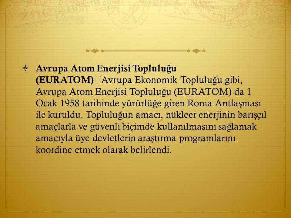  Avrupa Atom Enerjisi Toplulu ğ u (EURATOM) Avrupa Ekonomik Toplulu ğ u gibi, Avrupa Atom Enerjisi Toplulu ğ u (EURATOM) da 1 Ocak 1958 tarihinde yür