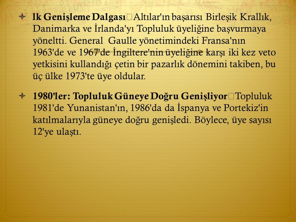  lk Geni ş leme Dalgası Altılar'ın ba ş arısı Birle ş ik Krallık, Danimarka ve İ rlanda'yı Topluluk üyeli ğ ine ba ş vurmaya yöneltti. General Gaulle