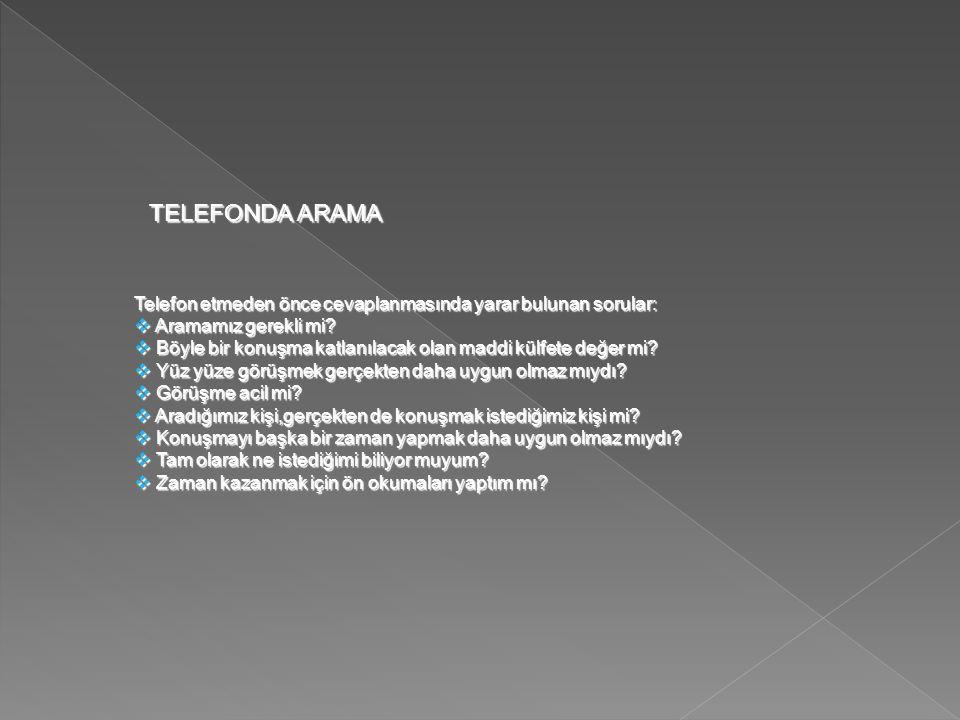 Telefon etmeden önce cevaplanmasında yarar bulunan sorular:  Aramamız gerekli mi?  Böyle bir konuşma katlanılacak olan maddi külfete değer mi?  Yüz