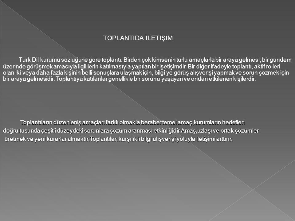 TOPLANTIDA İLETİŞİM Türk Dil kurumu sözlüğüne göre toplantı: Birden çok kimsenin türlü amaçlarla bir araya gelmesi, bir gündem üzerinde görüşmek amacı