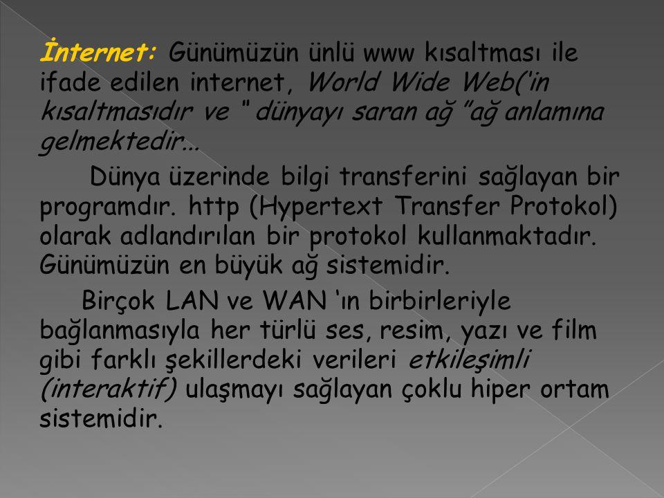 """İnternet: Günümüzün ünlü www kısaltması ile ifade edilen internet, World Wide Web('in kısaltmasıdır ve """" dünyayı saran ağ """"ağ anlamına gelmektedir..."""