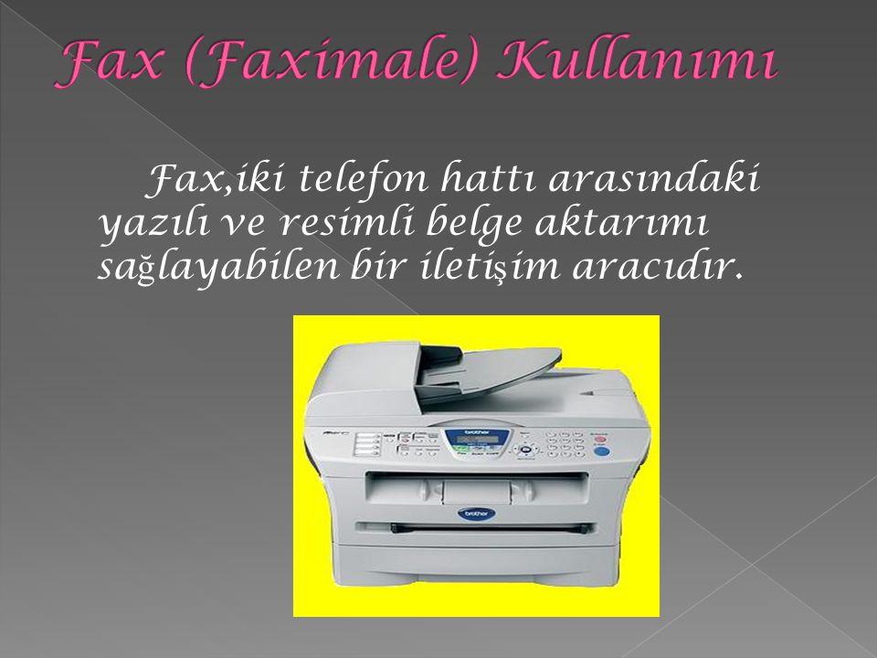 Fax,iki telefon hattı arasındaki yazılı ve resimli belge aktarımı sa ğ layabilen bir ileti ş im aracıdır.