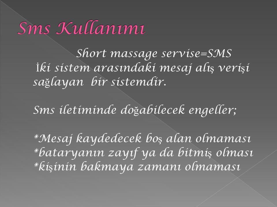 Short massage servise=SMS İ ki sistem arasındaki mesaj alı ş veri ş i sa ğ layan bir sistemdir. Sms iletiminde do ğ abilecek engeller; *Mesaj kaydedec