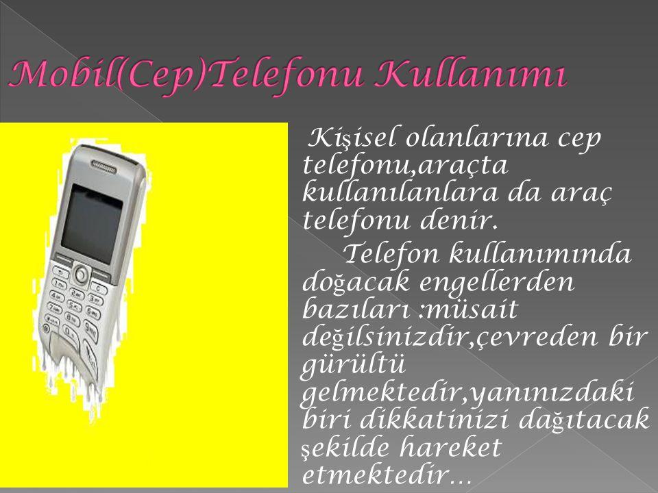 Ki ş isel olanlarına cep telefonu,araçta kullanılanlara da araç telefonu denir. Telefon kullanımında do ğ acak engellerden bazıları :müsait de ğ ilsin
