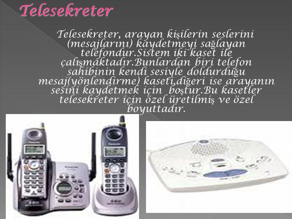 Telesekreter, arayan ki ş ilerin seslerini (mesajlarını) kaydetmeyi sa ğ layan telefondur.Sistem iki kaset ile çalı ş maktadır.Bunlardan biri telefon