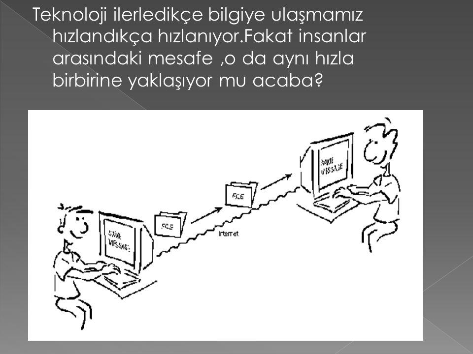 Teknoloji ilerledikçe bilgiye ulaşmamız hızlandıkça hızlanıyor.Fakat insanlar arasındaki mesafe,o da aynı hızla birbirine yaklaşıyor mu acaba?