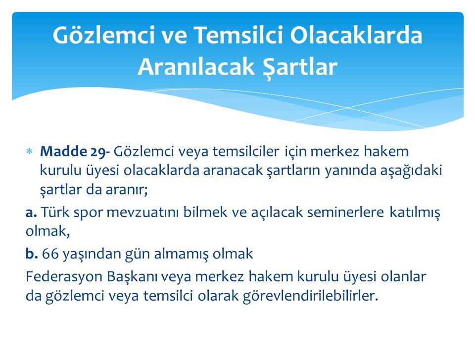  Madde 29- Gözlemci veya temsilciler için merkez hakem kurulu üyesi olacaklarda aranacak şartların yanında aşağıdaki şartlar da aranır; a. Türk spor
