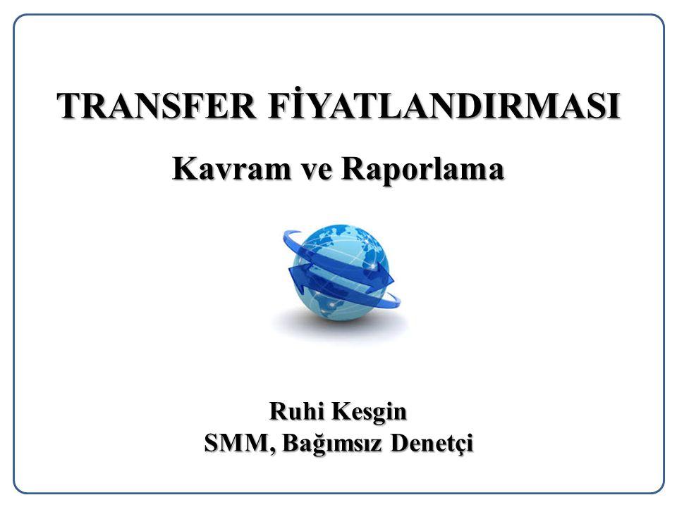 TRANSFER FİYATLANDIRMASI Kavram ve Raporlama Ruhi Kesgin SMM, Bağımsız Denetçi
