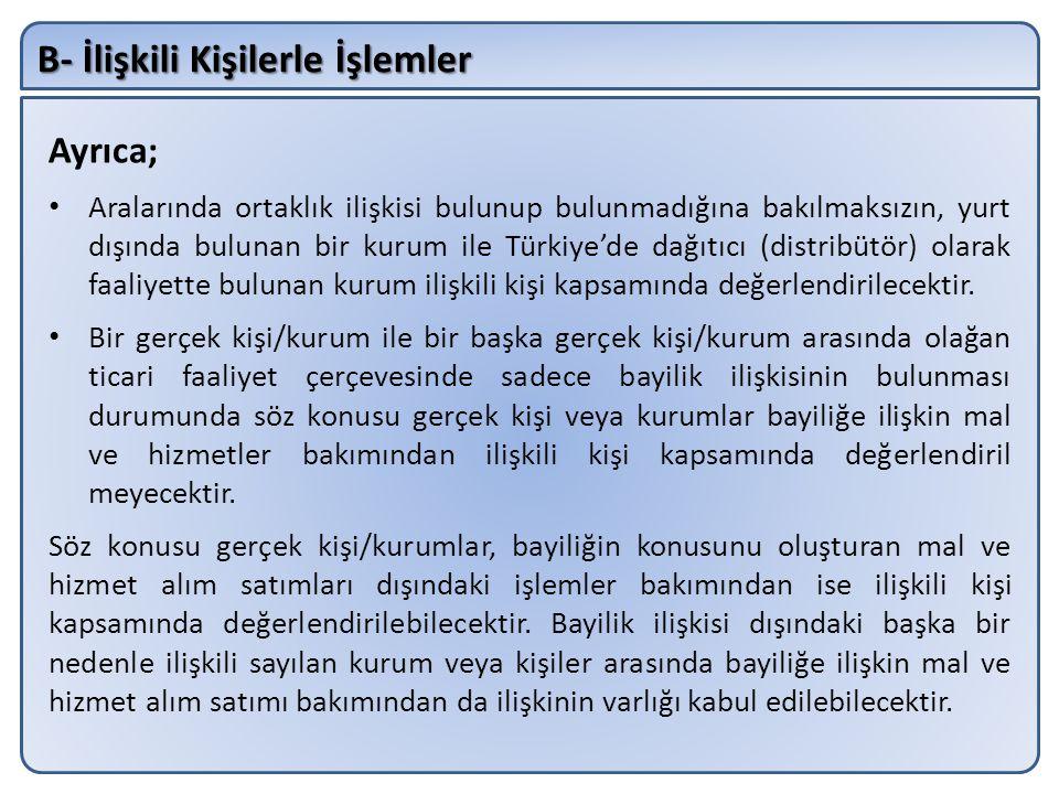 B- İlişkili Kişilerle İşlemler Ayrıca; Aralarında ortaklık ilişkisi bulunup bulunmadığına bakılmaksızın, yurt dışında bulunan bir kurum ile Türkiye'de