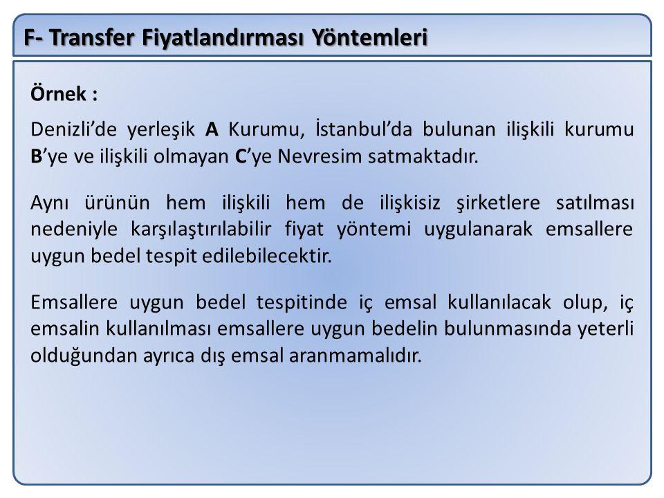F- Transfer Fiyatlandırması Yöntemleri Örnek : Denizli'de yerleşik A Kurumu, İstanbul'da bulunan ilişkili kurumu B'ye ve ilişkili olmayan C'ye Nevresi